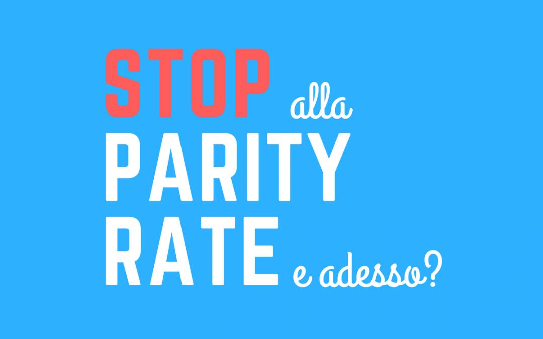 Stop alla parity rate, e adesso?